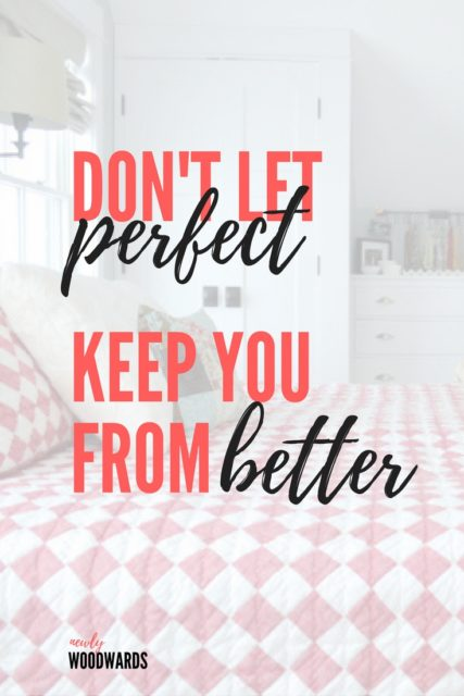Don't let perfect keep you from better