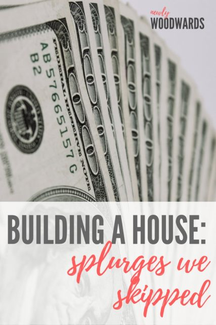 Splurges we skipped when building a house - think beyond conventional wisdom to build the perfect house for your family