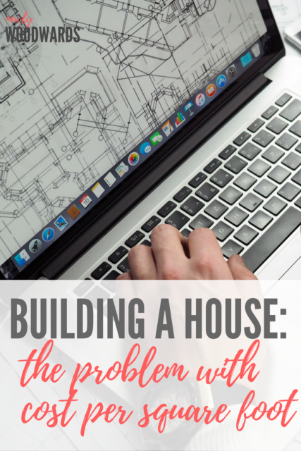 The problem with cost per square foot - tips for saving big money while building a house.